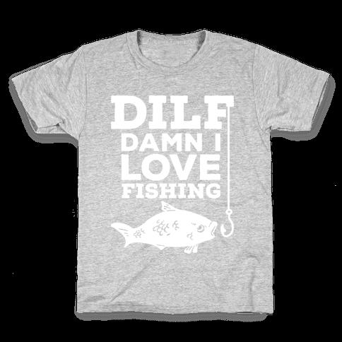 DILF (Damn I Love Fishing) Kids T-Shirt