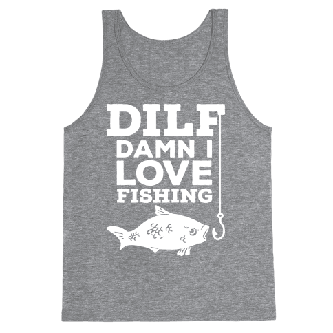 DILF (Damn I Love Fishing) Tank Top