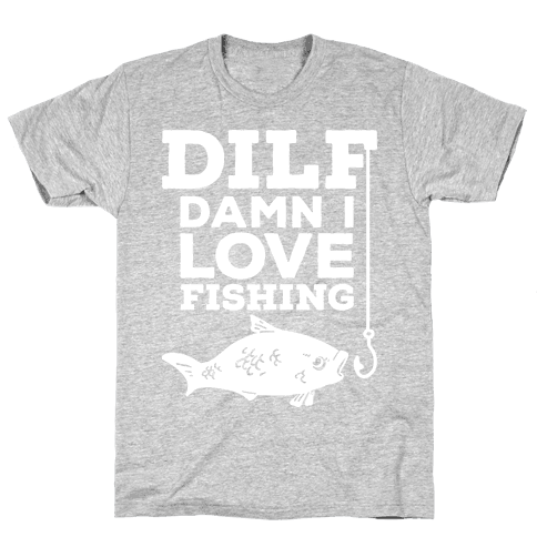 DILF (Damn I Love Fishing) Mens T-Shirt