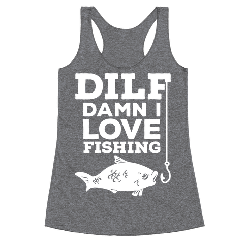 DILF (Damn I Love Fishing) Racerback Tank Top