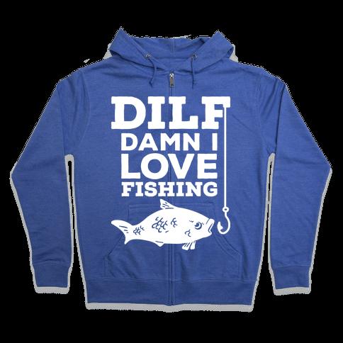 DILF (Damn I Love Fishing) Zip Hoodie
