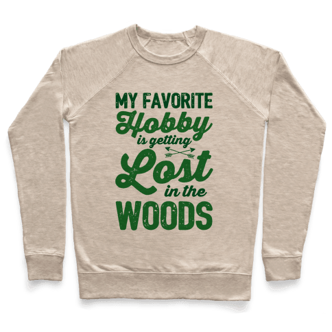 My Favorite Hobby Is Getting Lost In The Woods Pullover