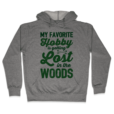 My Favorite Hobby Is Getting Lost In The Woods Hooded Sweatshirt