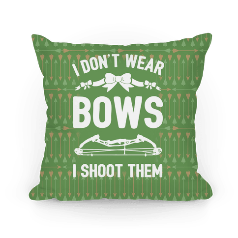 I Don't Wear Bows. I Shoot Them Pillow