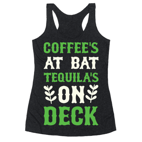 Coffee's At The Plate Tequila's On Deck Racerback Tank Top