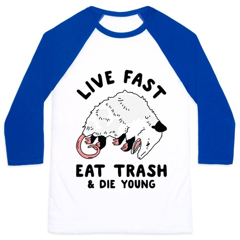Live Fast Eat Trash Die Young Baseball Tee