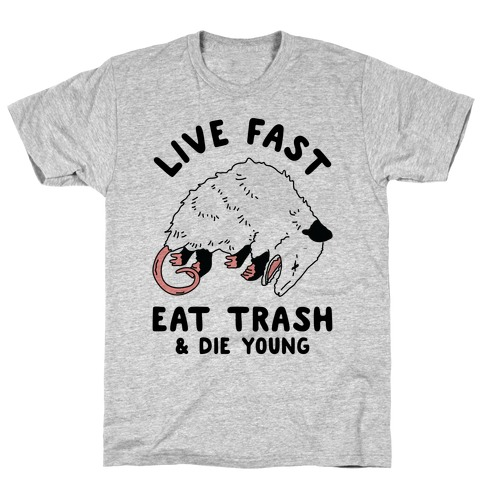 Live Fast Eat Trash Die Young T-Shirt