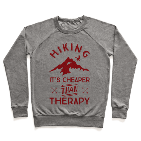 Hiking It's Cheaper Than Therapy Pullover
