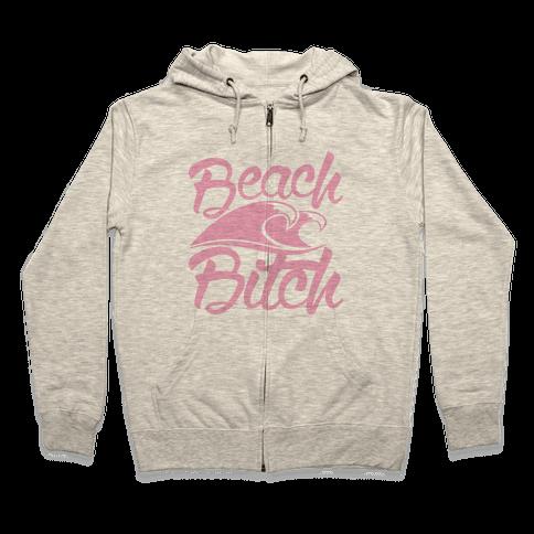 Beach Bitch Zip Hoodie
