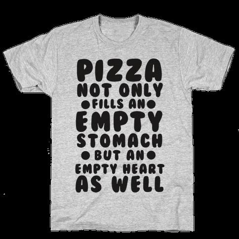 Pizza Not Only Fills An Empty Stomach But An Empty Heart As Well Mens T-Shirt