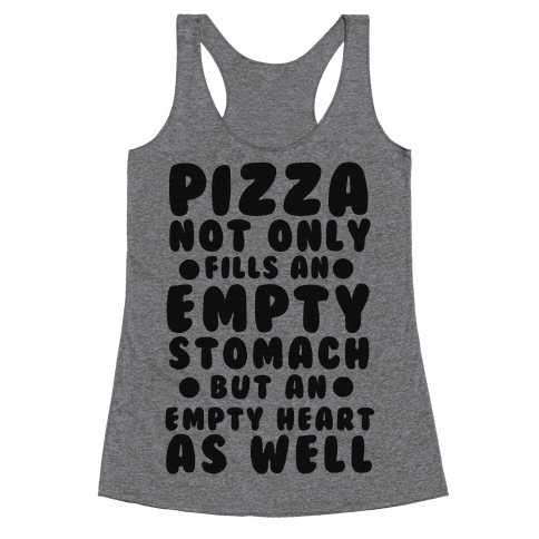 Pizza Not Only Fills An Empty Stomach But An Empty Heart As Well Racerback Tank Top