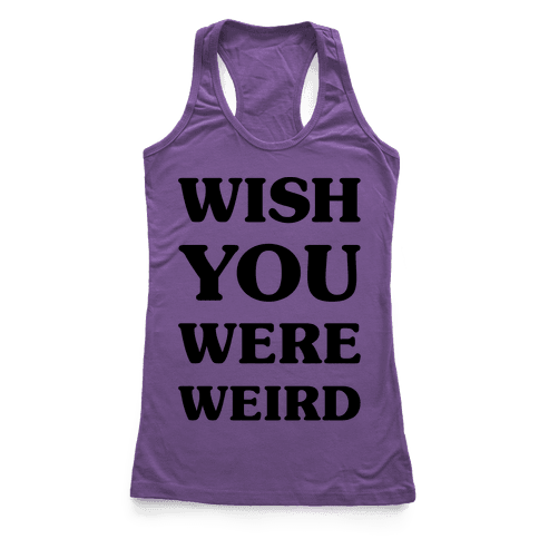 Wish You Were Weird Racerback Tank Top