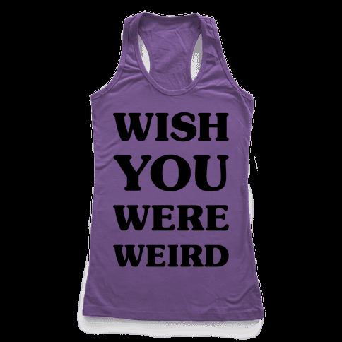 Wish You Were Weird