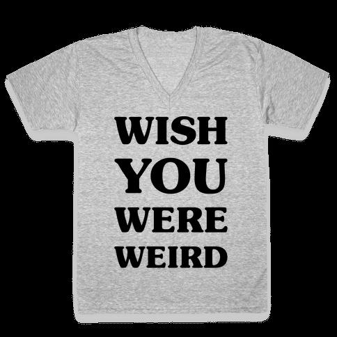 Wish You Were Weird V-Neck Tee Shirt