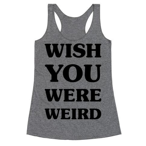Wish You Were Weird Racerback Tank Top