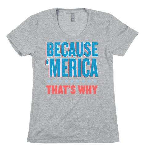 Because Merica Womens T-Shirt