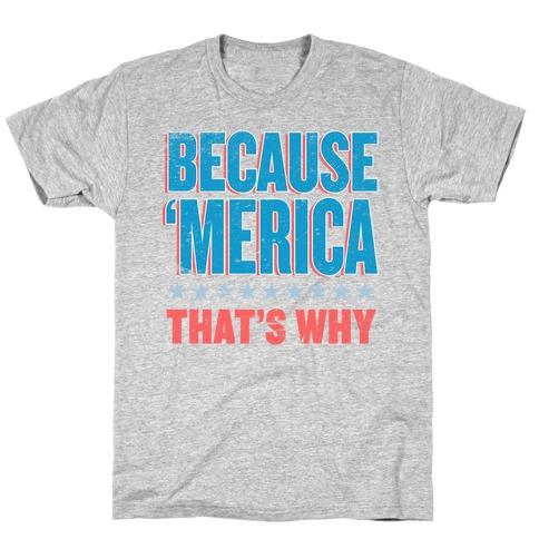 Because Merica Mens/Unisex T-Shirt