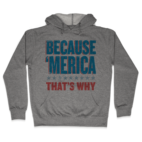 Because Merica Hooded Sweatshirt
