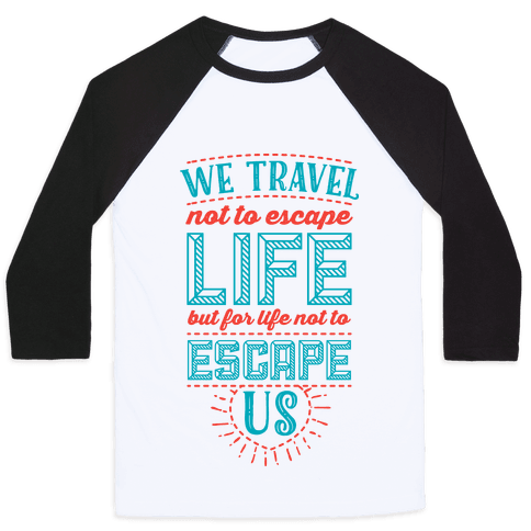 We Travel Not to Escape Life but for Life Not to Escape Us Baseball Tee