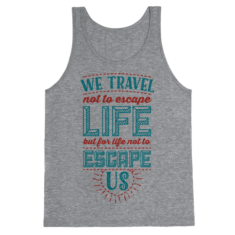 We Travel Not to Escape Life but for Life Not to Escape Us Tank Top