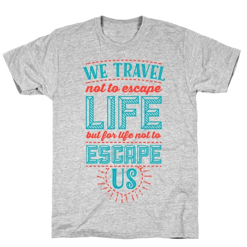 We Travel Not to Escape Life but for Life Not to Escape Us T-Shirt