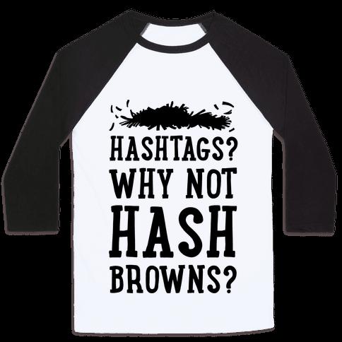 Hashtags? Why Not Hash Browns? Baseball Tee