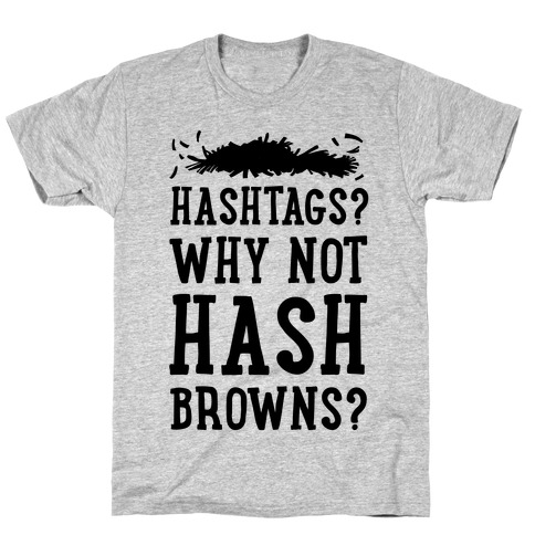 Hashtags? Why Not Hash Browns? T-Shirt