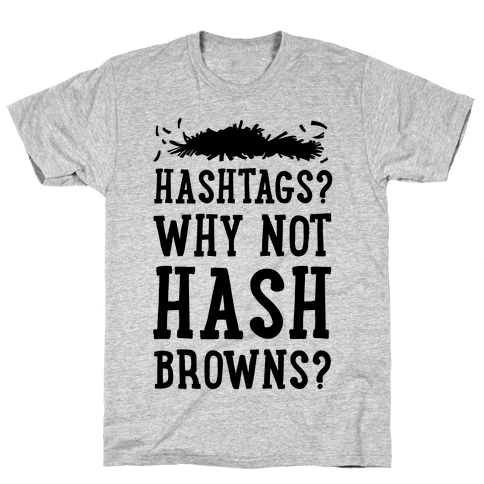 Hashtags? Why Not Hash Browns? Mens T-Shirt