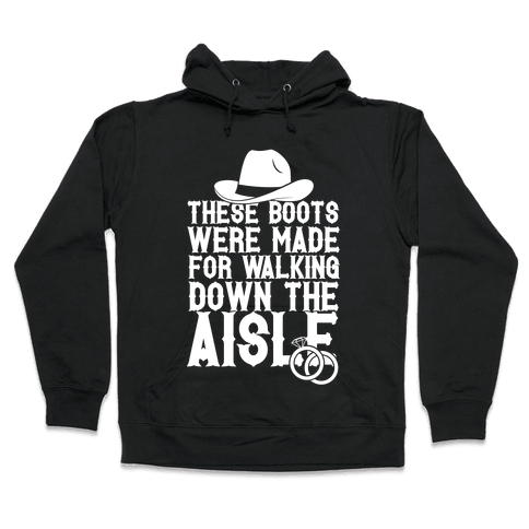 These Boots Were Made For Walking Down The Aisle Hooded Sweatshirt