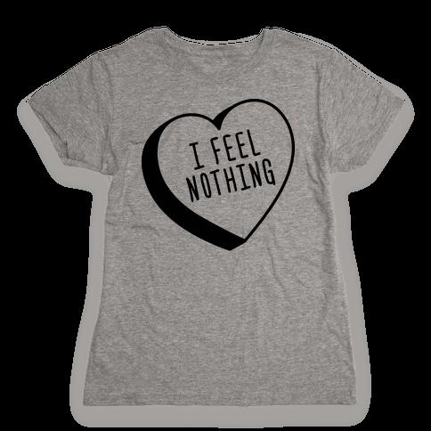 I Feel Nothing Womens T-Shirt
