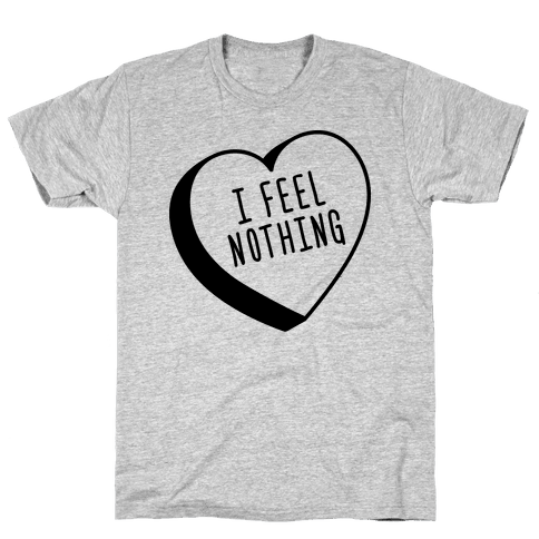 I Feel Nothing Mens T-Shirt