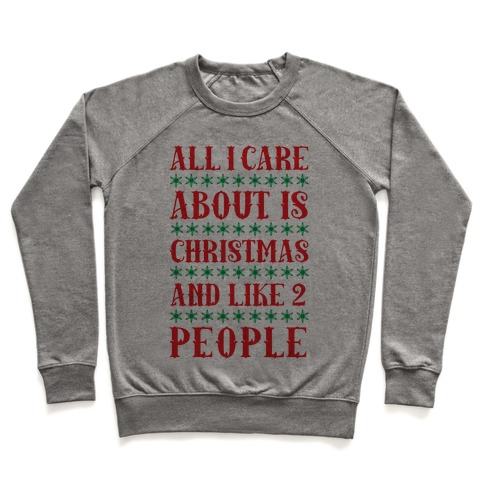 All I care About Christmas And Like 2 People Pullover