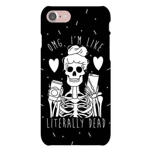 Omg I'm Like Literally Dead Phone Case