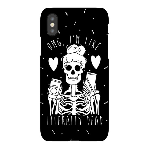 Omg I'm Like Literally Dead Phone Case