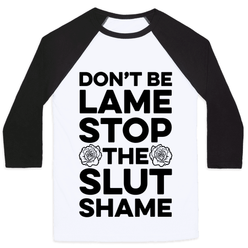 Dont Be Lame Stop The Slut Shame