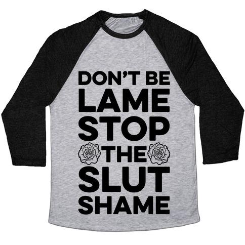 Don't Be Lame Stop The Slut Shame Baseball Tee