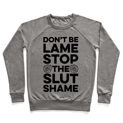 Don't Be Lame Stop The Slut Shame Pullover