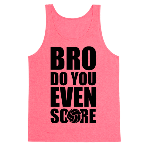 Bro Do You Even Score (Volleyball) Tank Top