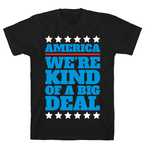 America We're Kind of a Big Deal Mens T-Shirt