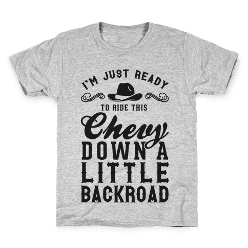 I'm Just Ready To Ride This Chevy Down A Little Backroad Kids T-Shirt