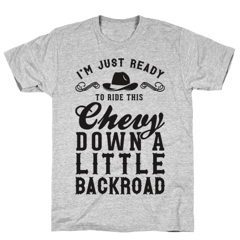 I'm Just Ready To Ride This Chevy Down A Little Backroad Mens T-Shirt