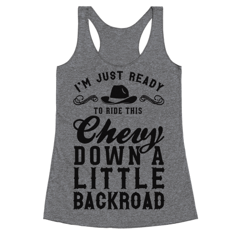 I'm Just Ready To Ride This Chevy Down A Little Backroad Racerback Tank Top