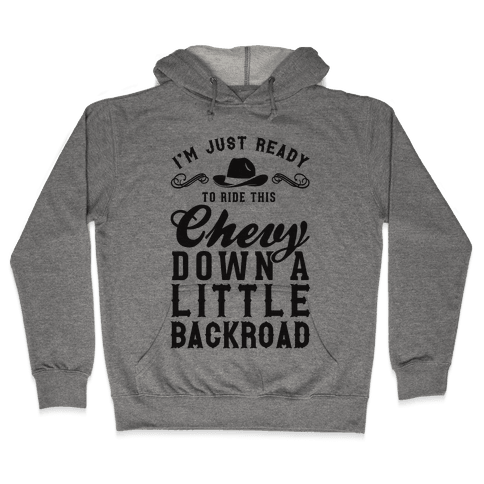 I'm Just Ready To Ride This Chevy Down A Little Backroad Hooded Sweatshirt