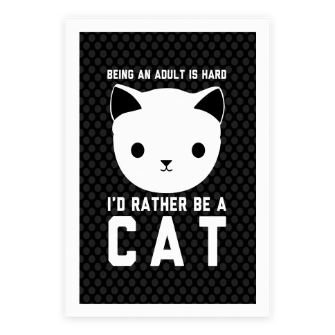 Being An Adult Is Hard I'd Rather Be A Cat Poster