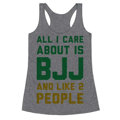 All I Care About Is BJJ And Like 2 People Racerback Tank Top