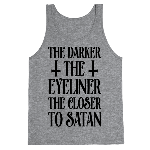 The Darker The Eyeliner The Closer To Satan Tank Top