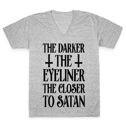 The Darker The Eyeliner The Closer To Satan V-Neck Tee Shirt
