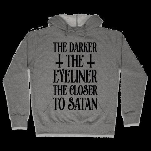 The Darker The Eyeliner The Closer To Satan Hooded Sweatshirt