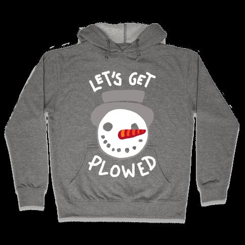 Let's Get Plowed (White Ink) Hooded Sweatshirt