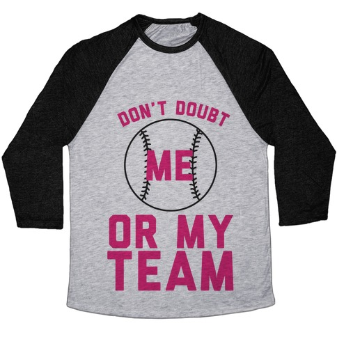 Don't Doubt Me Or My Team Baseball Tee